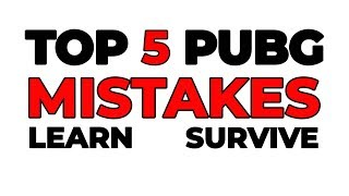 TOP 5 PUBG MISTAKES AND HOW TO GET BETTER - PUBG GUIDE UPDATE