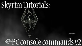 Skyrim Tutorials: PC Console Commands, V2
