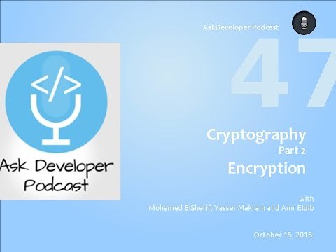 AskDeveloper Podcast - 47 - Cryptography - Part 2 - Encryption