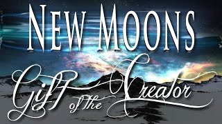 New Moons: Gift of the Creator