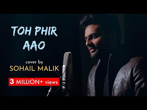 Toh Phir Aao | Cover By Sohail Malik | Sing Dil Se | Awarapan | Mustafa Zahid
