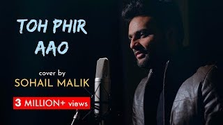 Toh Phir Aao   cover by Sohail Malik   Sing Dil Se   Awarapan   Mustafa Zahid