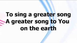 A Greater Song - Paul Baloche w/ lyrics