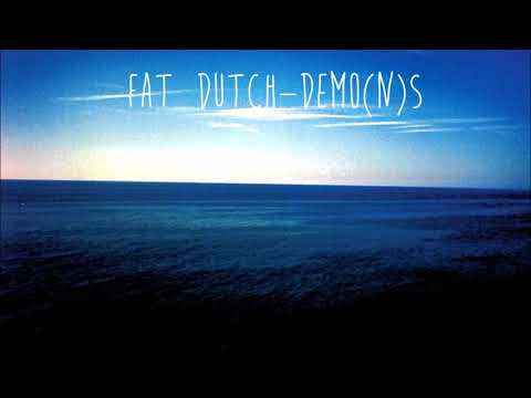 Fat Dutch - Demo​(​n​)​s