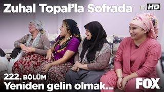 Yeniden gelin olmak... Zuhal Topal'la Sofrada 222. Bölüm