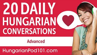 20 Daily Hungarian Conversations - Hungarian Practice for Advanced learners