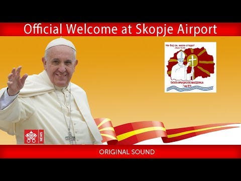 Pope Francis - Skopje - Official Welcome 2019-05-07