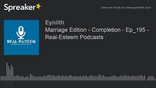 Marriage Edition - Completion - Ep_195 - Real-Esteem Podcasts