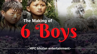 THE MAKING OF 6 BOYS (2003) Bhutanese Film by KARMA TSHERING | MPC bhutan entertainment