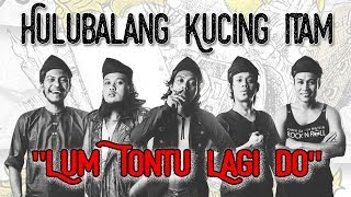 Hulubalang Kucing Itam - Lum Tontu Lagi Do (Official Music Video)
