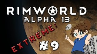 RimWorld - Alpha 13 - Extreme Difficulty - Part 9 [Toxic Fallout Forever]