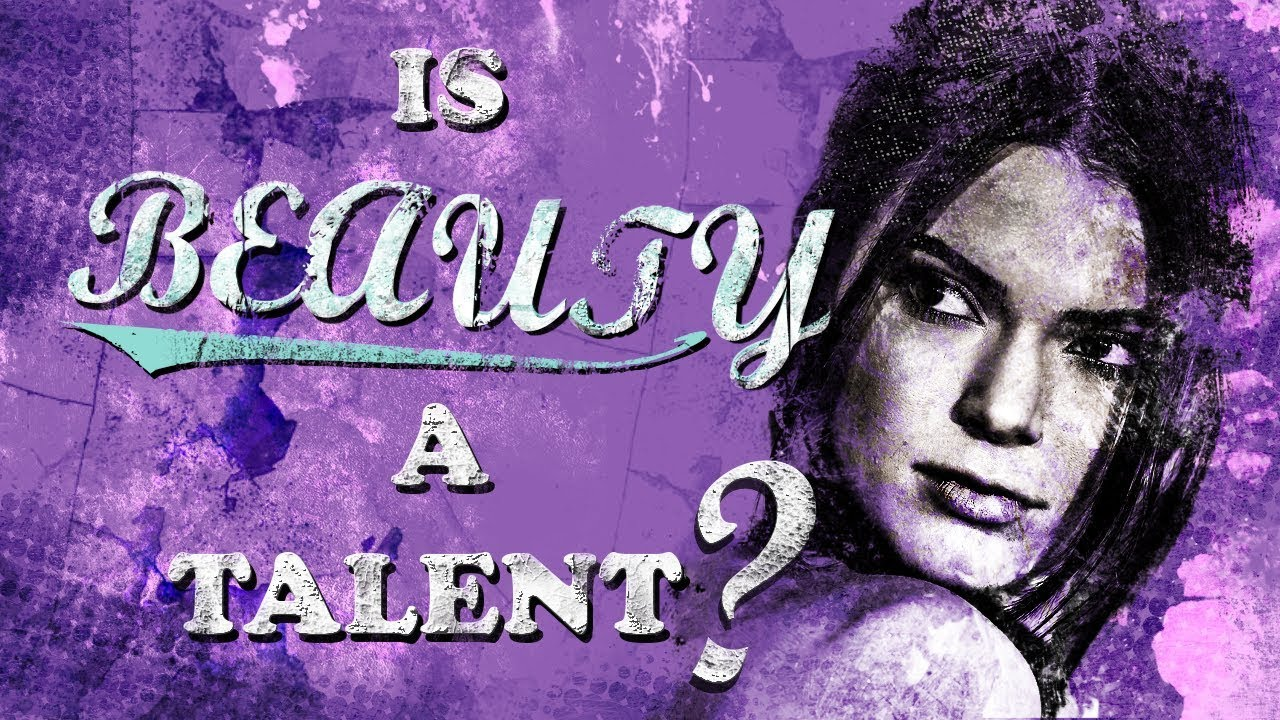 is beauty a talent video essay  is beauty a talent video essay
