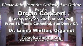 5 30 PM Organ Recital, May 27, 2021, Recitalist  Emma Whitten.