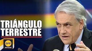 "Sebastián Piñera: ""Ese triángulo terrestre pertenece a Chile"""