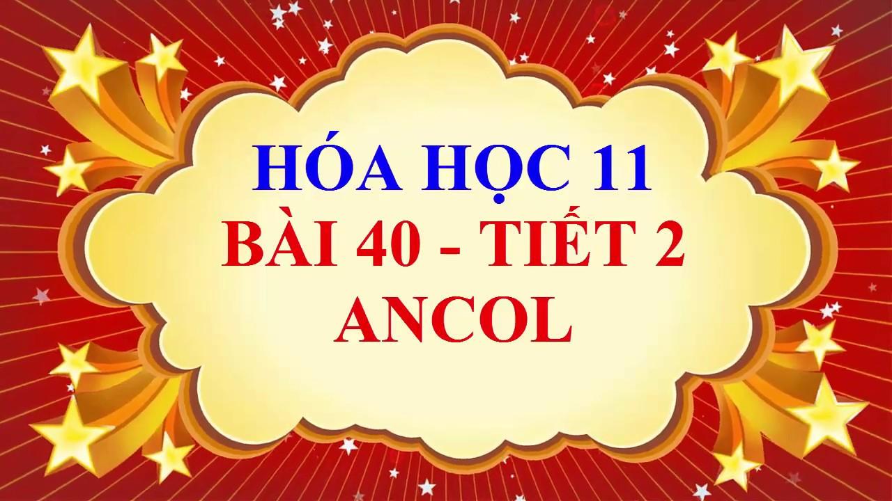 Hóa học lớp 11 – Bài 40 – ANCOL – Tiết 2