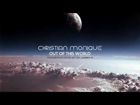 Christian Monique | Out Of This World | Progressive House Set | 2018 Mixed By Johnny M