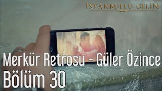 İstanbullu Gelin 30. Bölüm - Merkür Retrosu - Güler Özince