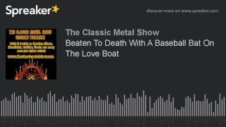 Beaten To Death With A Baseball Bat On The Love Boat