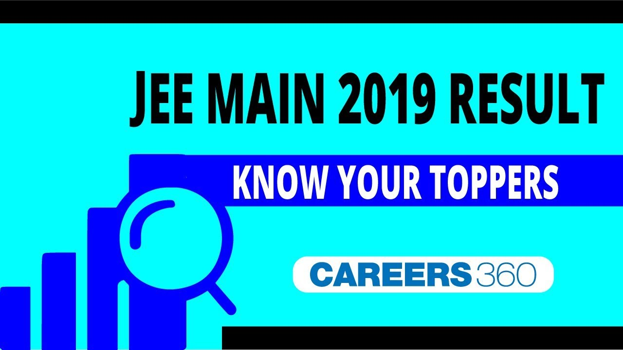 JEE Main 2019 Toppers (Announced) - Know 100 Percentilers
