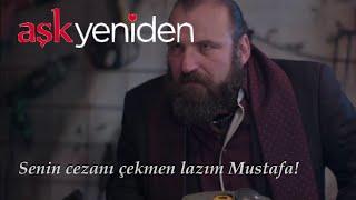 Aşk Yeniden - Senin cezanı çekmen lazım Mustafa! / 38.Bölüm