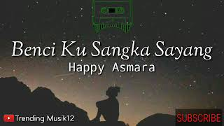 Gambar cover Lirik Lagu Happy Asmara - Benci Ku Sangka Sayang
