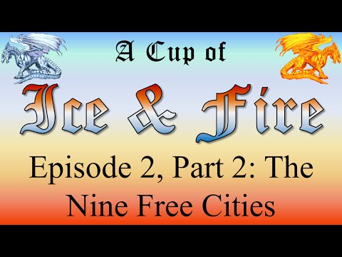 The Nine Free Cities, An Overview - A Cup of Ice and Fire: Episode 2, Part 2 of 19