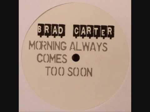 Brad Carter  Morning Always Comes Too Soon Original Mix