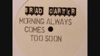 Brad Carter - Morning Always Comes Too Soon (Original Mix)