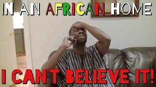 In An African Home: I Can't Believe It!