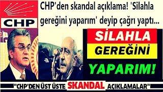 """CHP'den Skandal Açıklama! """"Silahla Gereği"""