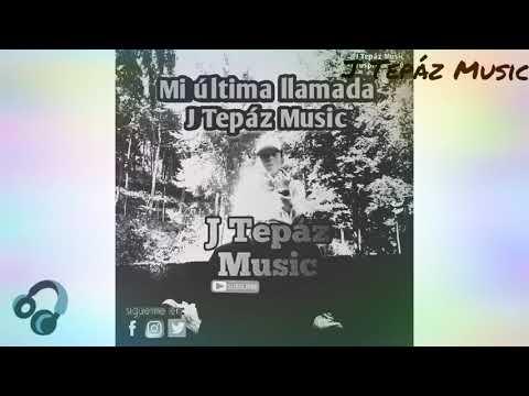 Mi última Llamada📞 (J Tepáz Music)