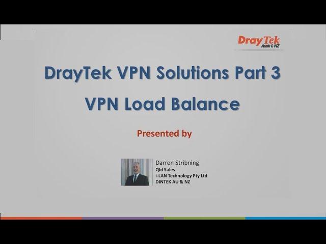 Webinar -  DrayTek VPN Solutions Part 3 - VPN Load Balancing