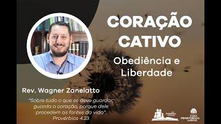 Coração Cativo - Obediência e Liberdade - Pr. Wagner Zanelatto