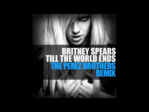 Britney Spears - Till The World Ends (The Perez Brothers Remix)