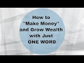 "How to ""Make Money"" and Grow Wealth with Just ONE WORD"