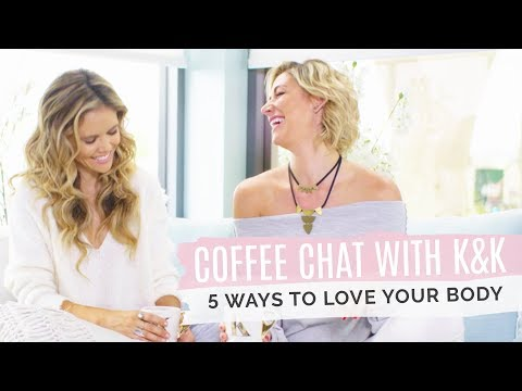 Coffee Chat with K&K: How To Love Your Body Every Day