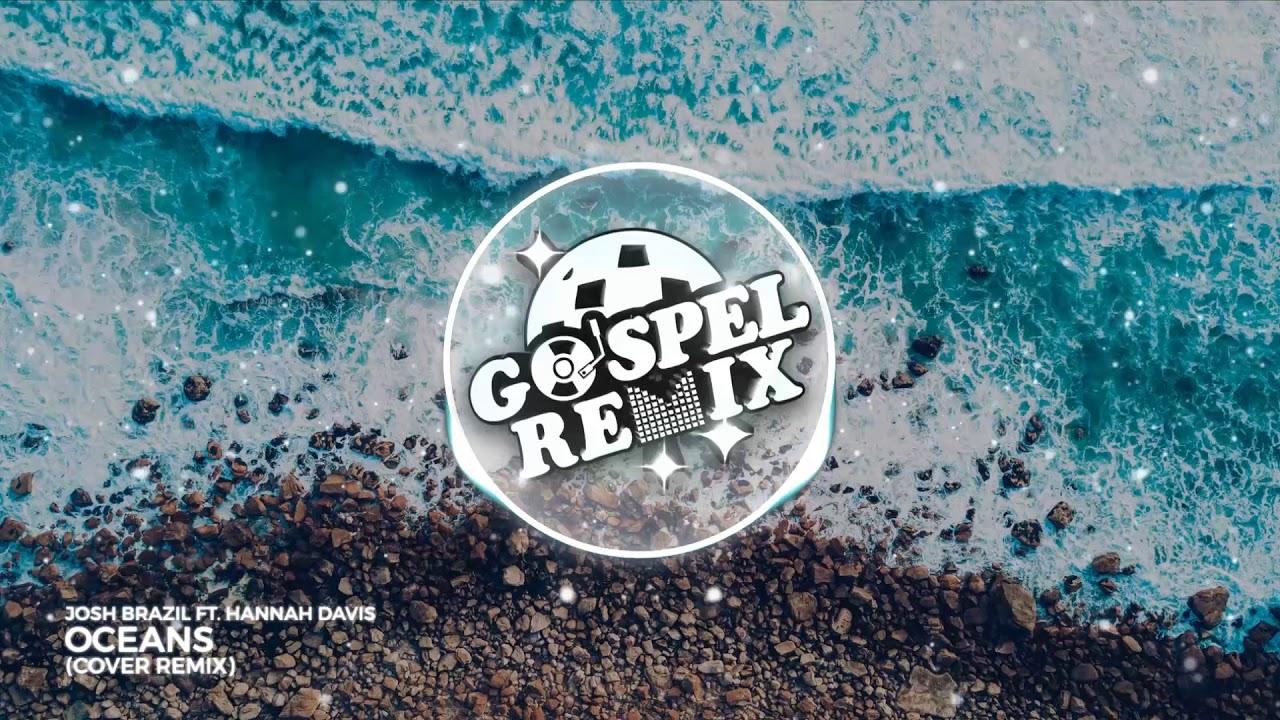 Josh Brazil ft. Hannah Davis - Oceans (Cover Remix) [Tropical House Gospel]