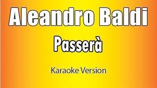 Aleandro Baldi -  Passerà (Versione Karaoke Academy Italia)