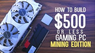 Build a $500 Gaming PC (or less) & SAVE MONEY during the mining apocalypse!