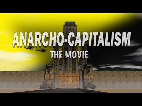ANARCHO-CAPITALISM : The Movie