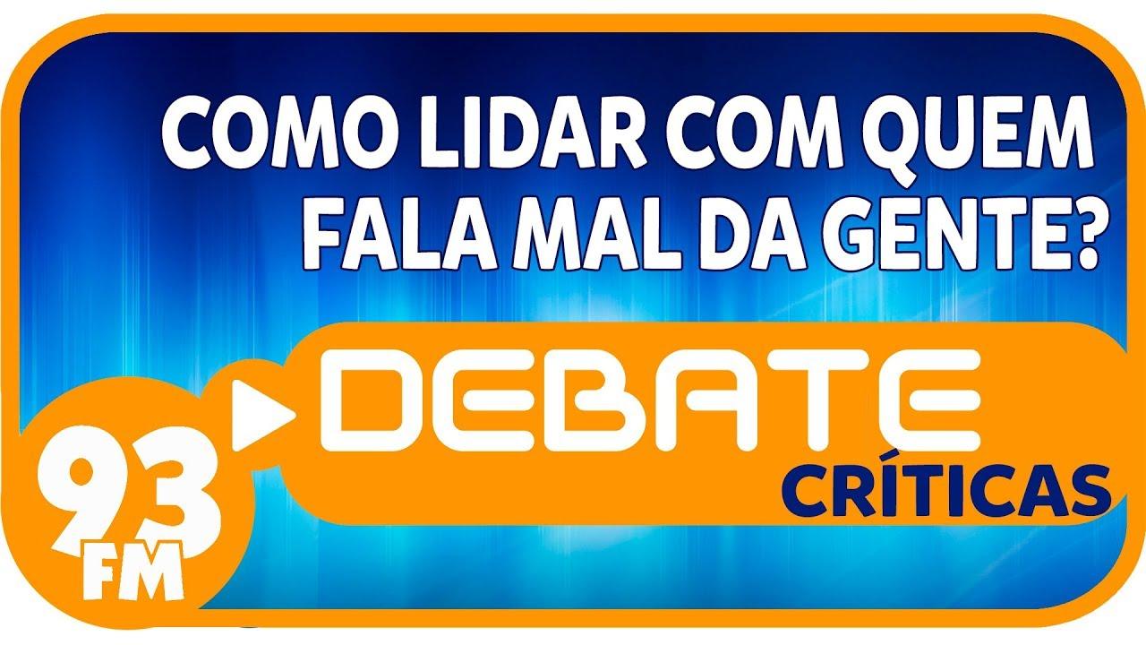 Críticas - Como lidar com quem fala mal da gente? - Debate 93 - 04/04/2019