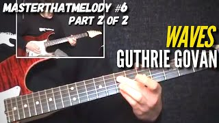 Waves by Guthrie Govan (Part 2 of 2) - Guitar Lesson w/TAB - MasterThatMelody! 06