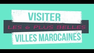 Maroc : VISITER LES 6 PLUS BELLES VILLES MAROCAINES