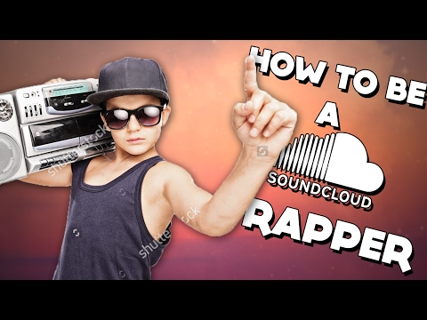 HOW TO BE A SOUNDCLOUD RAPPER
