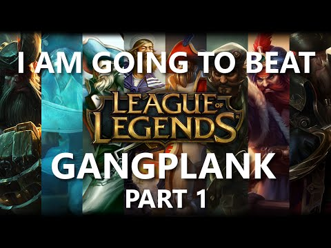 Trinimmortal beats League: Gangplank Part 1