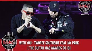 WITH YOU - Twopee Southside Feat Jay Park [The Guitar Mag Awards 2019]