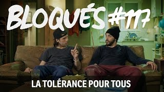 Bloqués #117 - La tolérance pour tous