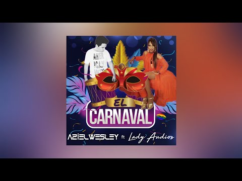 Aziel Wesley Ft Lady Audios - El Carnaval (Radio Edit)