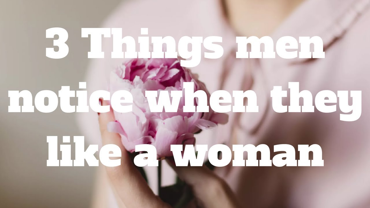 Download 3 Things men notice when they like a woman