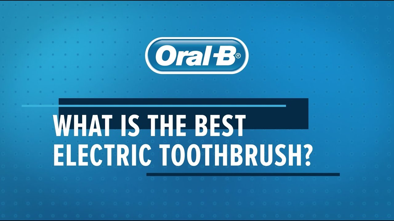 Find The Best Electric Toothbrush of 2019 For You | Oral B
